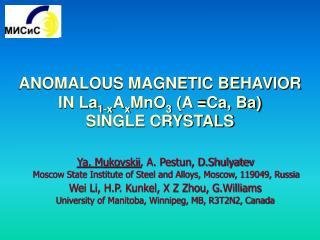 ANOMALOUS MAGNETIC BEHAVIOR  IN La 1-x A x MnO 3  (A =Ca, Ba)  SINGLE CRYSTALS