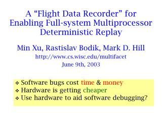 A �Flight Data Recorder� for  Enabling Full-system Multiprocessor Deterministic Replay
