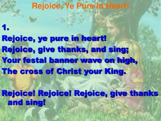 Rejoice, Ye Pure in Heart! 1. Rejoice, ye pure in heart! Rejoice, give thanks, and sing;