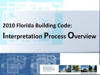 2010 Florida Building Code: I nterpretation  P rocess  O verview