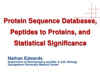 Protein Sequence Databases, Peptides to Proteins, and Statistical Significance