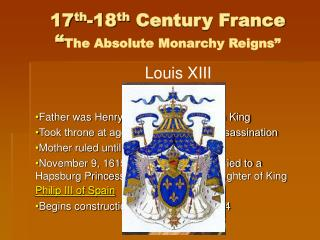 """17 th -18 th  Century France """" The Absolute Monarchy Reigns"""""""