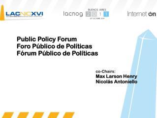 Public Policy Forum Foro Público de Políticas Fórum Público de Políticas co-Chairs: