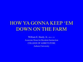 HOW YA GONNA KEEP 'EM DOWN ON THE FARM