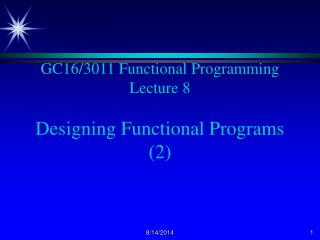 GC16/3011 Functional Programming Lecture 8 Designing Functional Programs (2)
