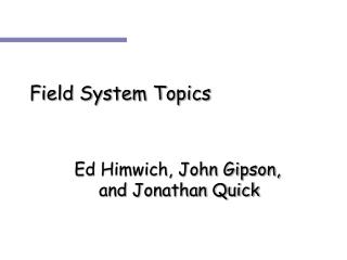 Field System Topics 		  Ed Himwich, John Gipson, 			and Jonathan Quick