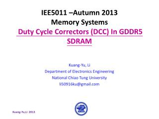 IEE5011 –Autumn 2013 Memory Systems  Duty Cycle Correctors (DCC) In GDDR5 SDRAM