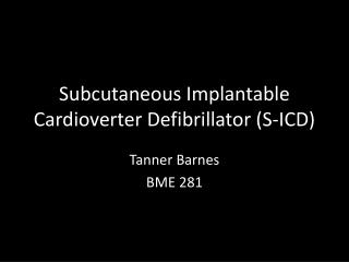 Subcutaneous Implantable Cardioverter Defibrillator (S-ICD)