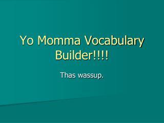 Yo Momma Vocabulary Builder!!!!
