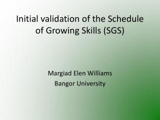Initial validation of the Schedule of Growing Skills SGS