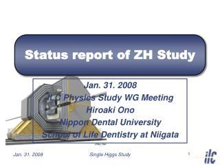 Status report of ZH Study