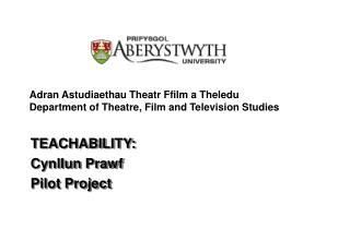 Adran Astudiaethau Theatr Ffilm a Theledu Department of Theatre, Film and Television Studies