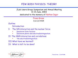 Franz Gross JLab and W&M Outline:    	Introduction I:	The  NN  interaction and the nuclear force