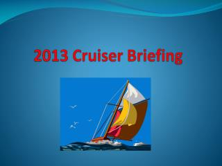 2013 Cruiser Briefing