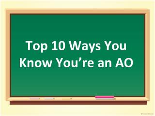 Top 10 Ways You Know You're an AO