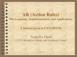 AR (Action Rules) The Language, Implementation, and Applications A tutorial given at CICLOPS'06