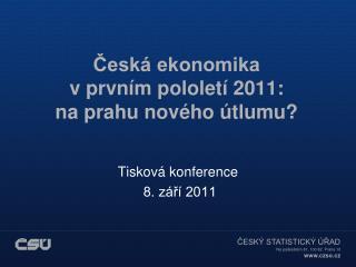 Česká ekonomika  v prvním pololetí 2011:  na prahu nového útlumu?