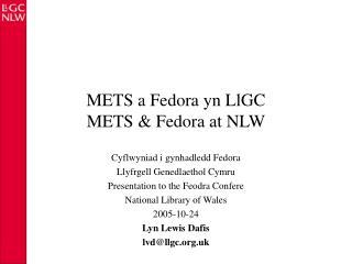METS a Fedora yn LlGC METS & Fedora at NLW