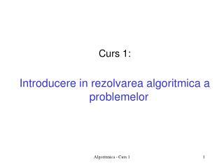 Curs 1: Introducere in rezolvarea algoritmica a problemelor