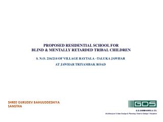 PROPOSED RESIDENTIAL SCHOOL FOR  BLIND & MENTALLY RETARDED TRIBAL CHILDREN