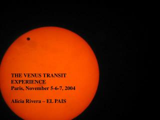 THE VENUS TRANSIT EXPERIENCE Paris, November 5-6-7, 2004   Alicia Rivera – EL PAIS