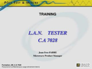 TRAINING L.A.N.    TESTER C.A 7028 Jean-Yves FABRE Microwave Product Manager