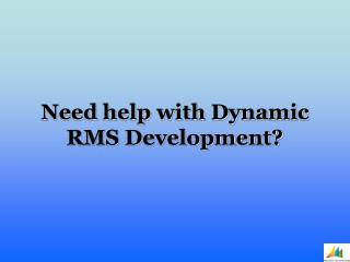 Dynamic RMS Development