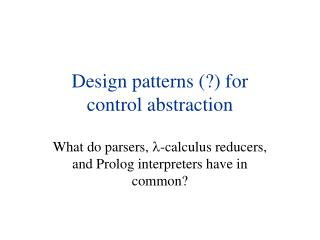 Design patterns (?) for  control abstraction