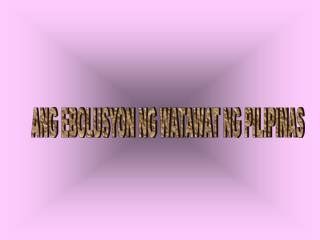 ANG EBOLUSYON NG WATAWAT NG PILIPINAS