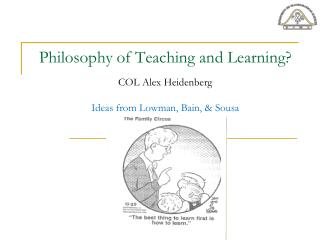 Philosophy of Teaching and Learning? COL Alex Heidenberg Ideas from Lowman, Bain, & Sousa