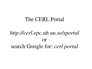 The CERL Portal cerl.epc.ub.uu.se/sportal or search Google for:  cerl portal