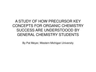 A STUDY OF HOW PRECURSOR KEY CONCEPTS FOR ORGANIC CHEMISTRY SUCCESS ARE UNDERSTOOOD BY GENERAL CHEMISTRY STUDENTS