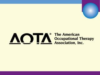 AOTA'S CENTENNIAL VISION Shaping the Future  of   Occupational Therapy