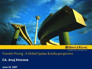 Transfer Pricing : A Global Update & India perspective CA. Anuj Khorana