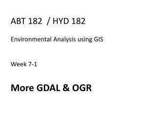 ABT 182  / HYD 182  Environmental Analysis using GIS Week 7-1