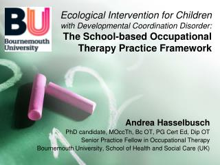 Andrea Hasselbusch PhD candidate, MOccTh, Bc OT, PG Cert Ed, Dip OT