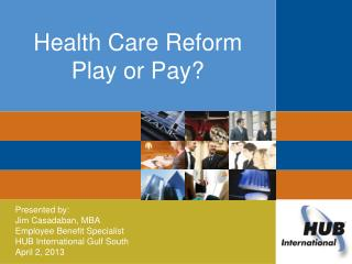 Health Care Reform Play or Pay?