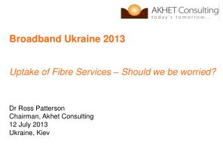 Broadband Ukraine 2013 Uptake of Fibre Services – Should we be worried? Dr Ross Patterson