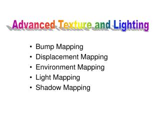 Bump Mapping Displacement Mapping Environment Mapping Light Mapping Shadow Mapping