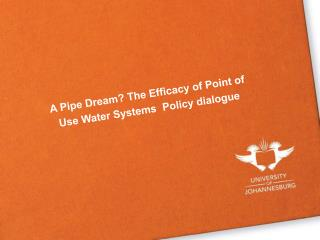 A Pipe Dream? The Efficacy of Point of Use Water Systems  Policy dialogue