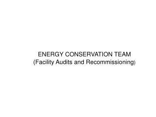 ENERGY CONSERVATION TEAM  (Facility Audits and Recommissioning )