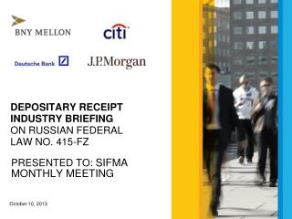 DEPOSITARY RECEIPT INDUSTRY BRIEFING  ON RUSSIAN FEDERAL  LAW NO. 415-FZ