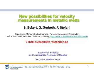 New possibilities for velocity measurements in metallic melts S. Eckert , G. Gerbeth, F. Stefani