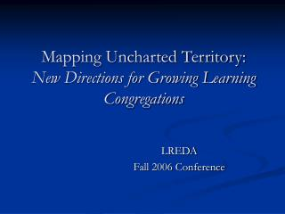 Mapping Uncharted Territory:  New Directions for Growing Learning Congregations