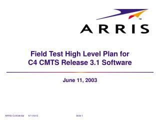 Field Test High Level Plan for  C4 CMTS Release 3.1 Software