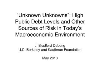 J. Bradford DeLong U.C. Berkeley and Kauffman Foundation May 2013