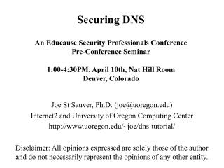 Securing DNS  An Educause Security Professionals Conference  Pre-Conference Seminar  1:00-4:30PM, April 10th, Nat Hill R
