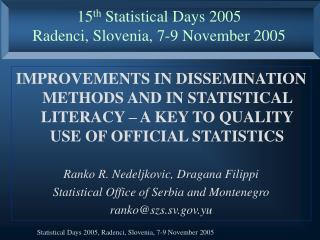 15 th  Statistical Days 2005 Radenci, Slovenia, 7-9 November 2005