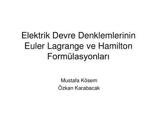 Elektrik Devre Denklemlerinin Euler Lagrange ve Hamilton Form lasyonlari