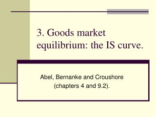 3. Goods market equilibrium: the IS curve.